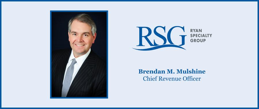 Ryan Specialty Group Names Brendan M. Mulshine Chief Revenue Officer